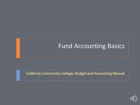 Fund Accounting Basics California Community Colleges Budget and Accounting Manual.