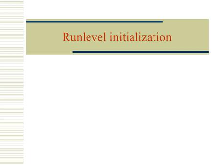 Runlevel initialization. Boot to Linux Grub interface.