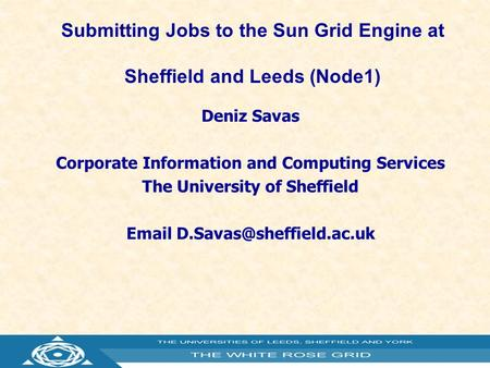 Submitting Jobs to the Sun Grid Engine at Sheffield and Leeds (Node1)