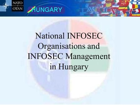 National INFOSEC Organisations and INFOSEC Management in Hungary.