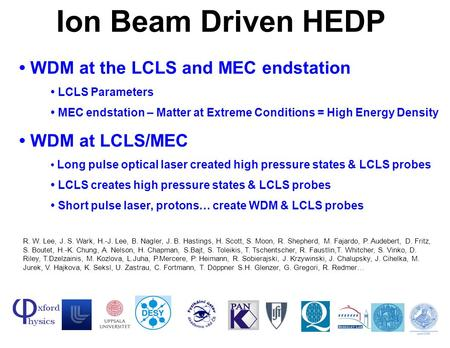 Richard W. Lee August, 2004 Ion Beam Driven HEDP WDM at the LCLS and MEC endstation LCLS Parameters MEC endstation – Matter at Extreme Conditions = High.