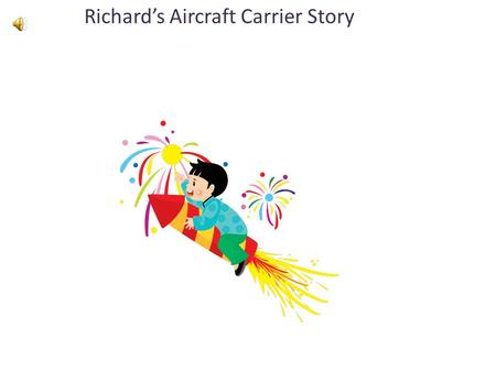 Richard's Aircraft Carrier tththtdhthrgggggghhhhhj tory: Richard's Aircraft Carrier Story.