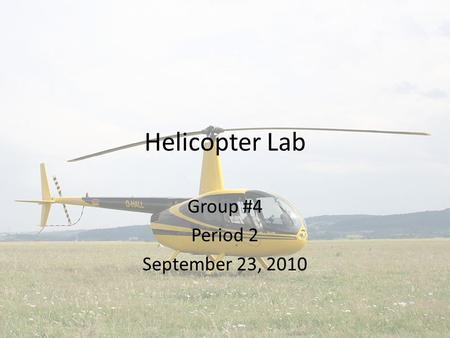 Helicopter Lab Group #4 Period 2 September 23, 2010.