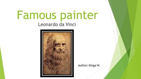 Famous painter Leonardo da Vinci Author: Kinga W.
