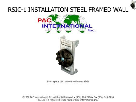 RSIC-1 INSTALLATION STEEL FRAMED WALL ©2008 PAC International, Inc. All Rights Reserved. (866) 774-2100 Fax (866) 649-2710 RSIC® is a registered Trade.