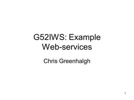 1 G52IWS: Example Web-services Chris Greenhalgh. 2 Contents Software requirements AXIS web service run-time components Getting started with Jetty & AXIS.