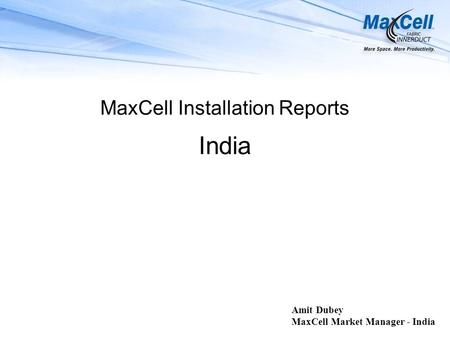 MaxCell Installation Reports India Amit Dubey MaxCell Market Manager - India.