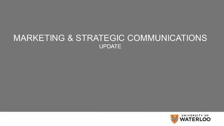MARKETING & STRATEGIC COMMUNICATIONS UPDATE. Style Guide University of Waterloo Writing Style Guide is now available at https://uwaterloo.ca/brand- guidelines/resources-downloads/university-