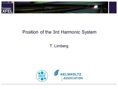 T. Limberg Position of the 3rd Harmonic System. Injector (with first Bunch Compression Stage) 2 European XFEL MAC May 2010 T. Limberg.