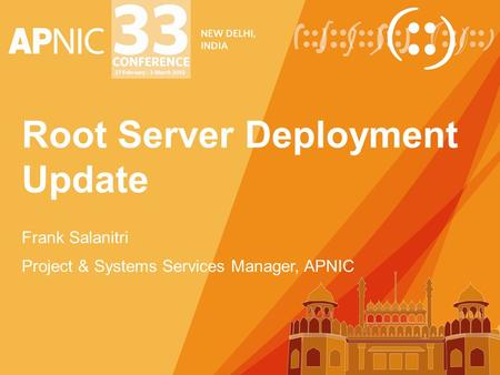 Root Server Deployment Update Frank Salanitri Project & Systems Services Manager, APNIC.