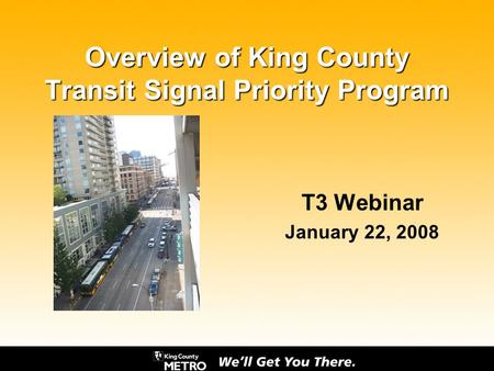 Overview of King County Transit Signal Priority Program T3 Webinar January 22, 2008.
