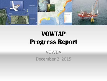 VOWTAP Progress Report VOWDA December 2, 2015. DOE Grants VOWTAP Extension No Cost Time Extension until May 31, 2016 Conditional upon achievement of two.