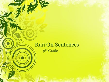 Run On Sentences 9 th Grade. Look at the following sentences: I saw a teacher who cares. I saw a teacher. Who cares?