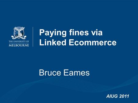 Bruce Eames AIUG 2011 Paying fines via Linked Ecommerce.