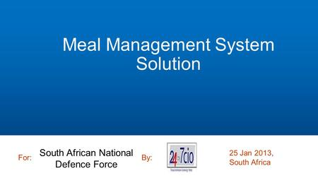 Meal Management System Solution For:By: 25 Jan 2013, South Africa South African National Defence Force.