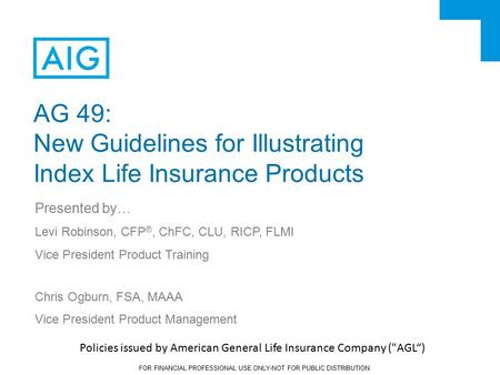 FOR FINANCIAL PROFESSIONAL USE ONLY-NOT FOR PUBLIC DISTRIBUTION AG 49: New Guidelines for Illustrating Index Life Insurance Products Presented by… Levi.