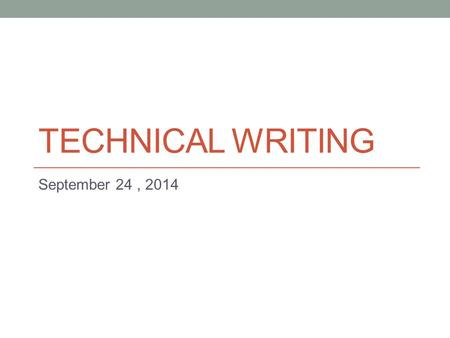 TECHNICAL WRITING September 24, 2014. Today Tone in business writing - Formal vs. Informal Writing - Avoiding Colloquial (casual) Tone: Word Choice.