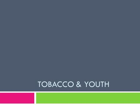 "TOBACCO & YOUTH. Prevalence  ""Each day approximately 3,450 young people between 12 and 17 y/o smoke their first cigarette.""  Appox. 850 of them will."