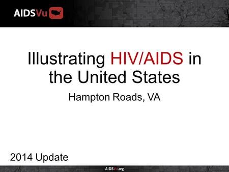 Illustrating HIV/AIDS in the United States 2014 Update Hampton Roads, VA.