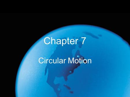 Chapter 7 Circular Motion. Chapter Objectives Relate radians to degrees Calculate angular quantities such as displacement, velocity, & acceleration Differentiate.