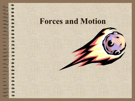Forces and Motion. Forces Affect Motion /A force is a push or a pull that changes motion. /Forces transfer energy to an object. /The force of gravity.