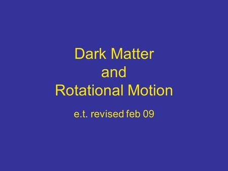 Dark Matter and Rotational Motion e.t. revised feb 09.