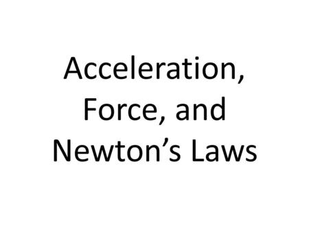 Acceleration, Force, and Newton's Laws. Demonstration Watch what happens when I bounce a tennis ball on the desk. What happens to its position? Direction?