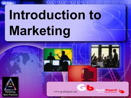 Introduction to Marketing www.gyanbigyan.com. Objectives n To develop an appreciation for the historical perspective of how markets have evolved n To.