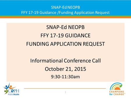 Click to edit Master title style SNAP-Ed NEOPB FFY 17-19 GUIDANCE FUNDING APPLICATION REQUEST Informational Conference Call October 21, 2015 9:30-11:30am.