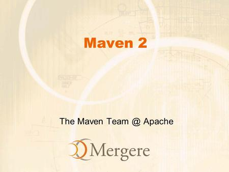 Maven 2 The Maven Apache. Overview What's new in Maven 2.0 Maven 2.0 and Ant... and anything else you'd like to know about.