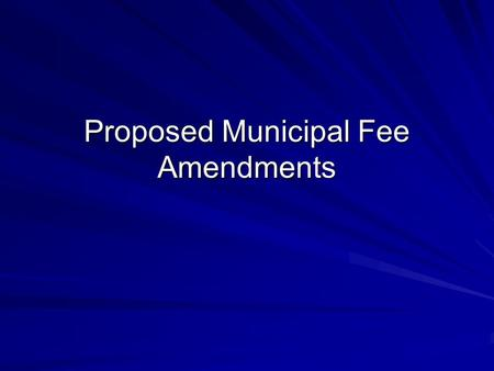 Proposed Municipal Fee Amendments. Proposed Changes Allow the $0.15/month/ERU increase by the fiscal growth factor (FGF) Add a surcharge to domestic wastewater.