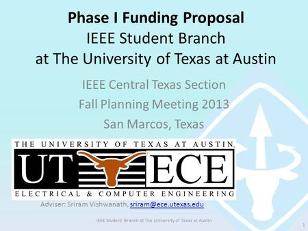Phase I Funding Proposal IEEE Student Branch at The University of Texas at Austin IEEE Central Texas Section Fall Planning Meeting 2013 San Marcos, Texas.
