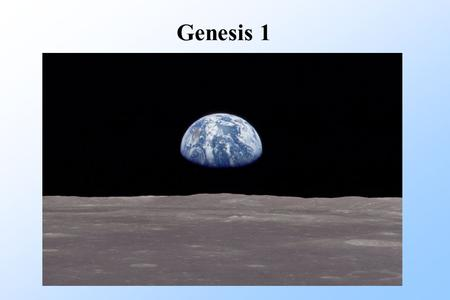 Genesis 1. Gen. 1:1 In the Beginning God created the heavens and the earth.