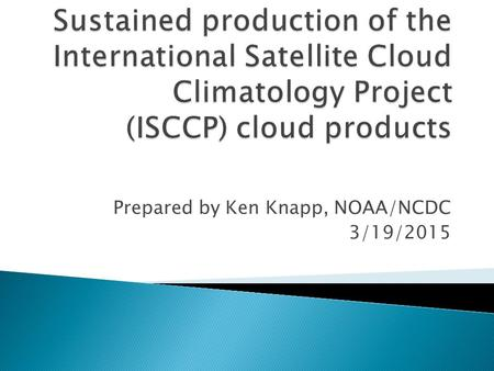 Prepared by Ken Knapp, NOAA/NCDC 3/19/2015.  ISCCP Background  Activities in 2014  Plans for 2015  Potential interactions with other SCOPE-CM projects.