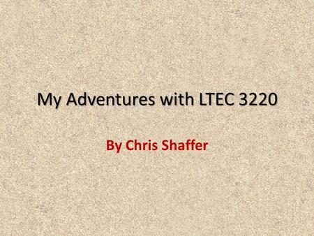 My Adventures with LTEC 3220 By Chris Shaffer. Instructions This interactive portfolio will highlight some of my experiences with Photoshop during the.