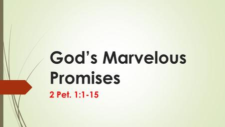 God's Marvelous Promises 2 Pet. 1:1-15. 2 Pet. 1:4  And because of his glory and excellence,  he has given us great and precious promises . These are.