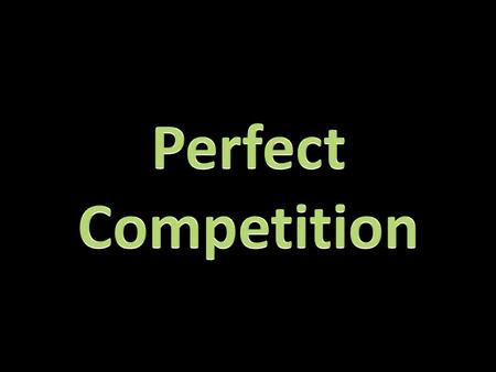 Perfect competition: occurs when none of the individual market participants (ie buyers or sellers) can influence the price of the product. Price determined.