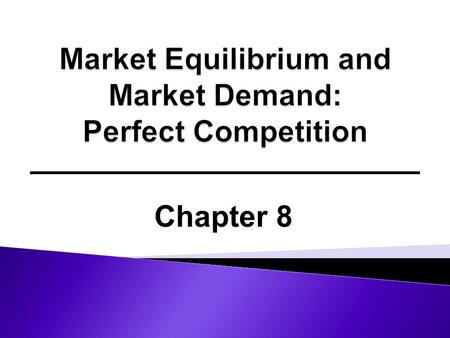 Chapter 8.  DERIVATION OF THE MARKET SUPPLY CURVE ◦ Firm Supply Curve-- Own-Price Elasticity of Supply ◦ Market Supply Curve-- Producer Surplus  MARKET.