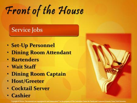 Front of the House Service Jobs Set-Up PersonnelSet-Up Personnel Dining Room AttendantDining Room Attendant BartendersBartenders Wait StaffWait Staff Dining.