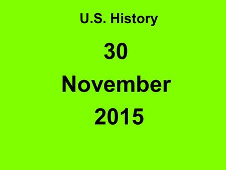 U.S. History 30 November 2015 Warm-up New Deal Federal Securities Act Agricultural Adjustment Act Civilian Conservation Corps National Industrial Recovery.