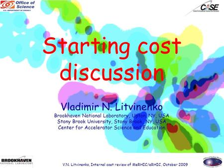 Starting cost discussion Vladimir N. Litvinenko Brookhaven National Laboratory, Upton, NY, USA Stony Brook University, Stony Brook, NY, USA Center for.