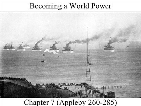 Chapter 7 (Appleby 260-285) Becoming a World Power.