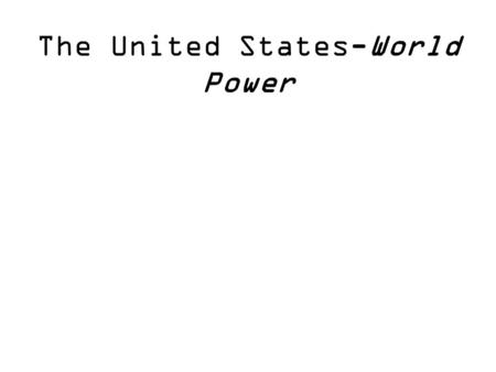The United States-World Power U.S.-World Power Why was the US not heavily involved in world affairs for most of it's early history? – We were still developing.