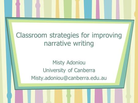 Classroom strategies for improving narrative writing Misty Adoniou University of Canberra