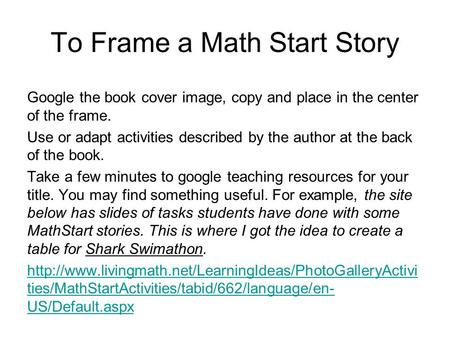 To Frame a Math Start Story Google the book cover image, copy and place in the center of the frame. Use or adapt activities described by the author at.