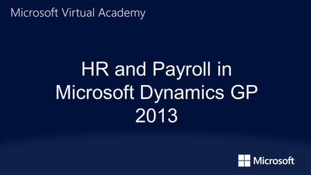 HR and Payroll in Microsoft Dynamics GP 2013. Terry Heley| Escalation Engineer.