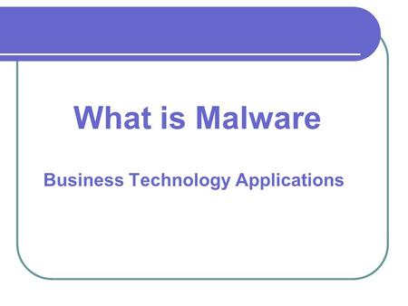 Business Technology Applications What is Malware.