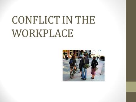 "CONFLICT IN THE WORKPLACE. Conflict ""all conflict is healthy"".. Understanding how decisions are made in the workplace and how conflict is resolved is."