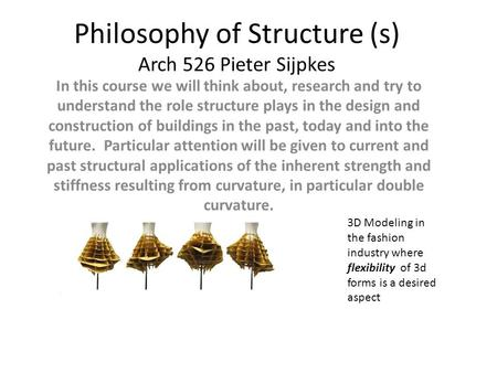Philosophy of Structure (s) Arch 526 Pieter Sijpkes In this course we will think about, research and try to understand the role structure plays in the.