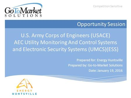 U.S. Army Corps of Engineers (USACE) AEC Utility Monitoring And Control Systems and Electronic Security Systems (UMCS)(ESS) Prepared for: Energy Huntsville.